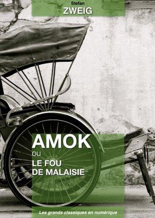 Amok ou le fou de Malaisie (Les grands classiques en numérique)