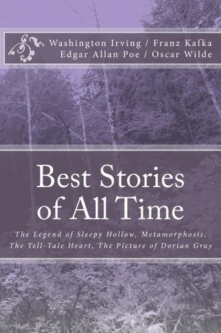 Best Stories of All Time. The Legend of Sleepy Hollow. The Metamorphosis. Tell-Tale Heart. The Picture of Dorian Gray