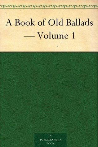 A Book of Old Ballads - Volume 1
