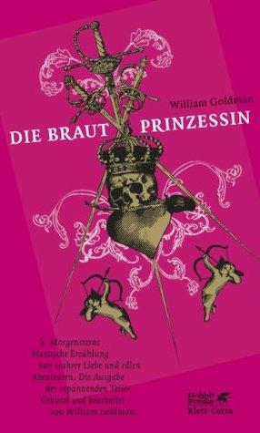 """Die Brautprinzessin: S. Morgensterns klassische Erzählung von wahrer Liebe und edlen Abenteuern. Die Ausgabe der """"spannenden Teile"""""""