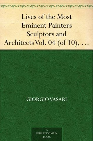 Lives of the Most Eminent Painters Sculptors and Architects Vol. 04 (of 10), Filippino Lippi to Domenico Puligo