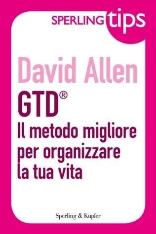 GTD® Il metodo migliore per organizzare la tua vita