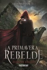 A Primavera Rebelde by Morgan Rhodes