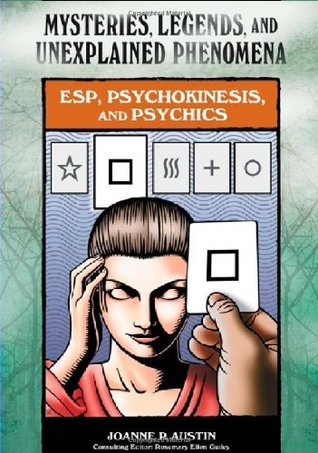 ESP, Psychokinesis, and Psychics (Mysteries, Legends, and Unexplained Phenomena)