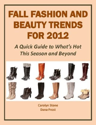 Fall Fashion and Beauty Trends for 2012: A Quick Guide to What's Hot This Season and Beyond