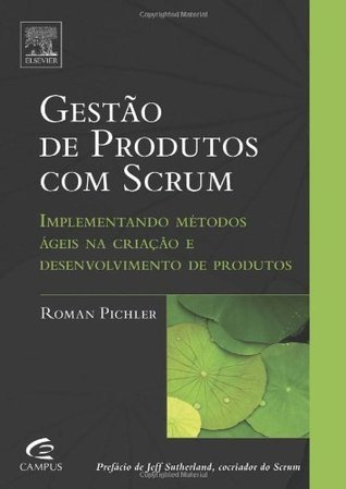 Agile Product Management with Scrum: Creating Products That ...