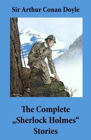 """The Complete """"Sherlock Holmes"""" Stories (4 novels and 56 short stories + An Intimate Study of Sherlock Holmes by Conan Doyle himself)"""
