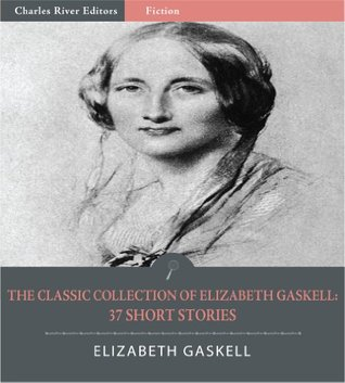 The Classic Collection of Elizabeth Gaskell: 37 Short Stories