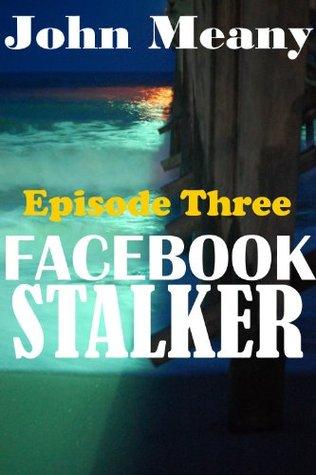 Facebook Stalker, Episode Three
