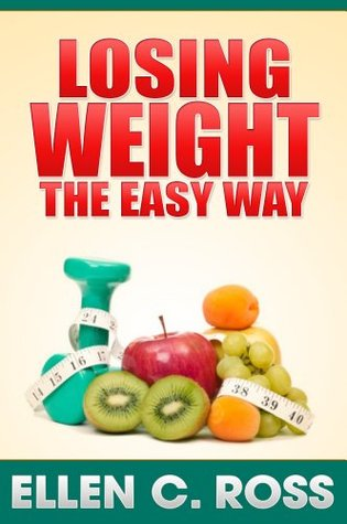 Losing Weight The Easy Way: Get Tips On How To Lose Weight Through Exercise & Diet, Tracking Your Intake Of Calories And Making Weight Loss Permanent