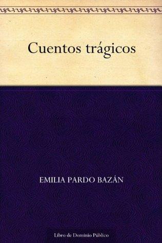 Cuentos trágicos by Emilia Pardo Bazán