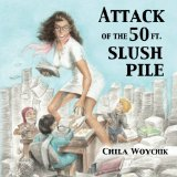 Attack of the 50 Ft. Slush Pile: Humor & Pathos in Small Press Publishing (Volume 1)
