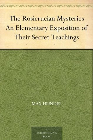 The Rosicrucian Mysteries An Elementary Exposition of Their Secret Teachings