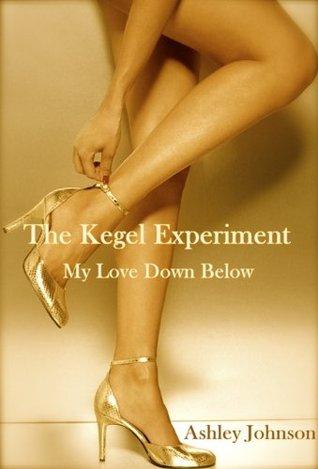 The Kegel Experiment: My Love Down Below