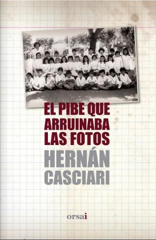 El pibe que arruinaba las fotos by Hernán Casciari