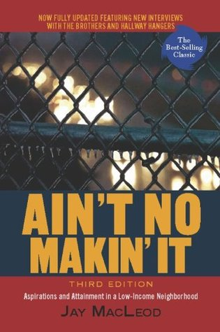 Aint No Makin It: Aspirations and Attainment in a Low-Income Neighborhood, Third Edition