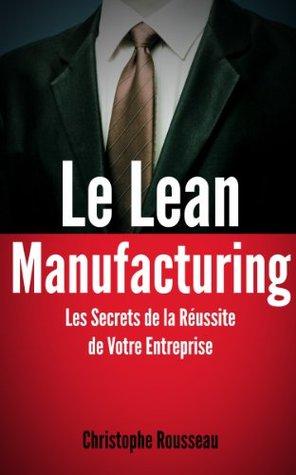 Le Lean Manufacturing : Les Secrets de la Réussite de Votre Entreprise grâce au Lean Management