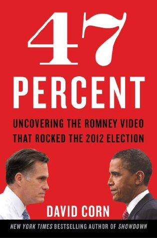 47-percent-uncovering-the-romney-video-that-rocked-the-2012-election
