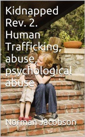 Kidnapped Rev. 2 Human Trafficking, Abuse, Psychological Abuse.