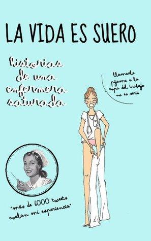 La vida es suero by Enfermera Saturada