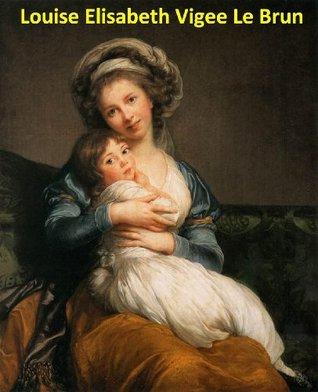 73 Color Paintings of Louise Elisabeth Vigee Le Brun (Élisabeth Vigée) - French Rococo Portrait Painter (April 16, 1755 - March 30, 1842)