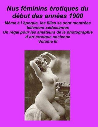Nus féminins érotiques du début des années 1900 Volume III
