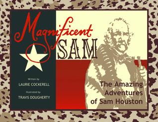 Magnificent Sam: The Amazing Adventures of Sam Houston