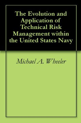 The Evolution and Application of Technical Risk Management within the United States Navy