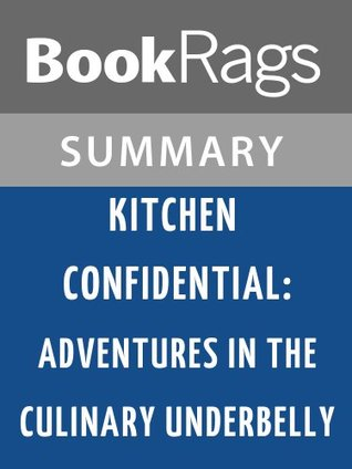 Kitchen Confidential: Adventures in the Culinary Underbelly by Anthony Bourdain | Summary & Study Guide