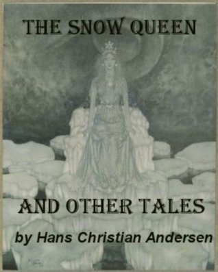 The Snow Queen and Other Tales by Hans Christian Andersen (Illustrated)