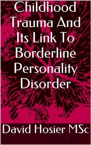 Childhood Trauma And Its Link To Borderline Personality Disorder por David Hosier - PDF ePub
