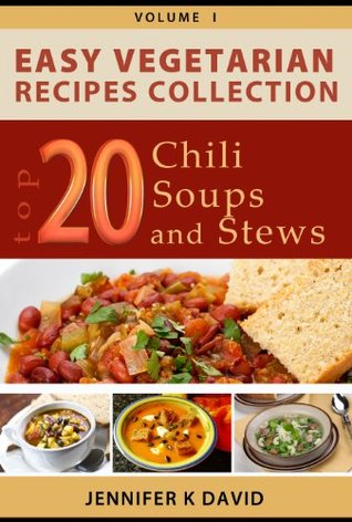 Easy Vegetarian Recipes Collection - Top 20 Chili, Soups and Stews