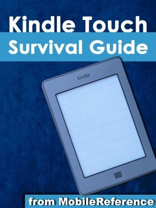 Kindle Touch Survival Guide: Step-by-Step User Guide for Kindle Touch: Getting Started, Downloading FREE eBooks, Subscribing to Periodicals, Buying Apps, and Surfing the Web