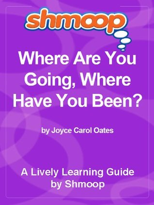 Shmoop Literature Guide: Where Are You Going, Where Have You Been?