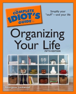 The Complete Idiot's Guide to Organizing Your Life, 5th Edition by Georgene Lockwood