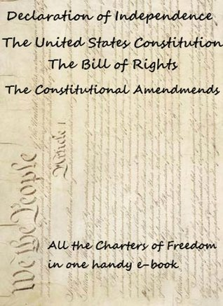 The Declaration of Independence, the United States Constitution, the Bill of Rights and all the Constitutional Amendments (Annotated)