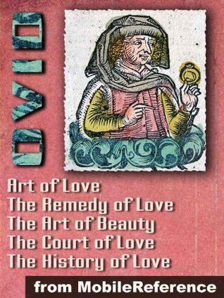 "Ars Amatoria (""The Art of Love"") (in three Books), Remedia Amoris (""Remedy of Love""), Medicamina Faciei Feminae (""The Art of Beauty""), The History of Love and The Court of Love (mobi)"