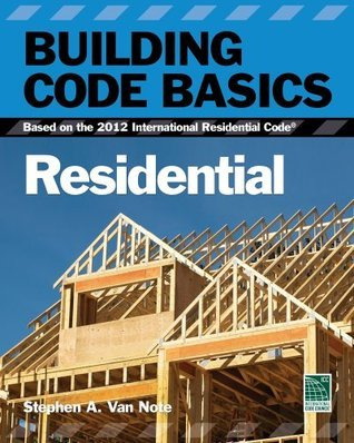 Building Code Basics:Residential, Based on the 2012 International Residential Code® (IRC®)