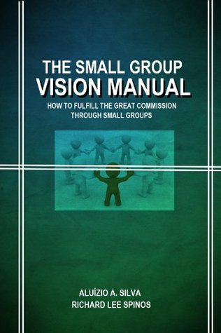 The Small Group Vision Manual by Aluízio A. Silva