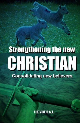 Strengthening the New Christian by Rick Spinos