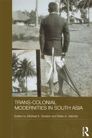 Trans-Colonial Modernities in South Asia