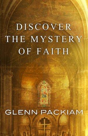 Discover the Mystery of Faith by Glenn Packiam