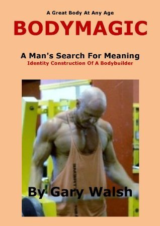A Man's Search For Meaning - BODYMAGIC (Bodymagic - A Great Body At Any Age Book 11)