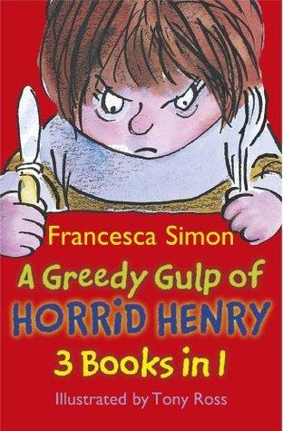 Horrid Henry: A Greedy Gulp of Horrid Henry: HORRID HENRY AND THE ABOMINABLE SNOWMAN, HORRID HENRY ROBS THE BANK and HORRID HENRY WAKES THE DEAD.