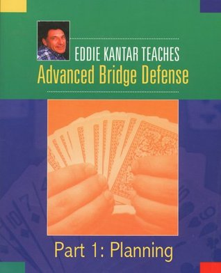 Eddie Kantar Teaches Advanced Bridge Defense - Part 1: Planning (Eddie Kantar Teaches Advanced Bridge Defense - eBook Edition)