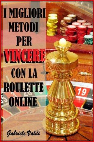 I Migliori Metodi per Vincere con la Roulette Online (Italian Edition)
