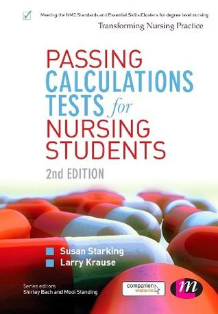 Passing Calculations Tests for Nursing Students: SAGE Publications (Transforming Nursing Practice Series)