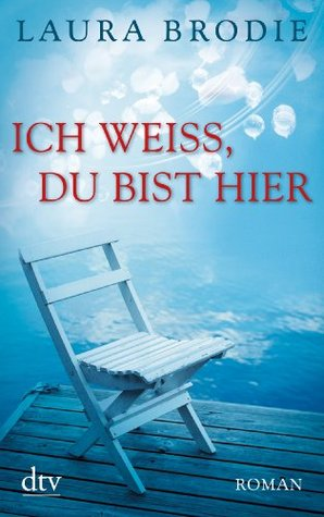 Ebook Ich weiß, du bist hier by Laura Brodie read!