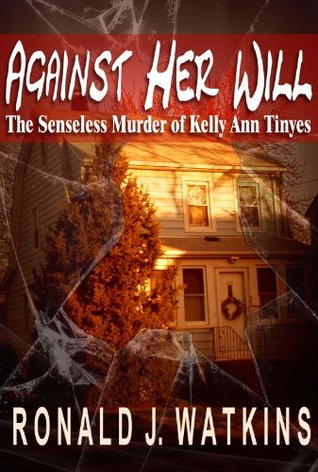 Against Her Will: The Senseless Murder of Kelly Ann Tinyes