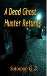 A Dead Ghost Hunter Returns